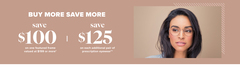 SAVE $100* On one featured frame valued at $199 or more and SAVE $125** on each additional pair of prescription eyewear
