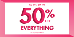 Buy 1, Get 1 50% OFF EVERYTHING!*