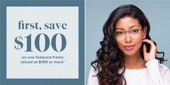 First, save $100 on one featured frame valued at $199 or more