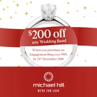 $200 off any wedding band. When you purchase an engagement ring over $999 by 24th December