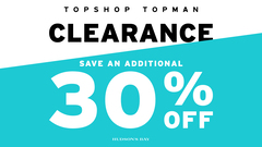 SAVE AN ADDITIONAL 30% OFF TOPSHOP TOPMAN CLEARANCE