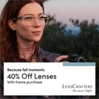 40% off lenses with the purchase of a frame!