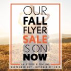 Our Fall Flyer Sale is on NOW! BIG Savings!