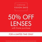 VISION DAYS! 50% OFF LENSES WITH FRAME PURCHASE