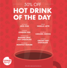 50% off Hot Drink of the Day!
