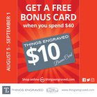 Get a FREE $10 Bonus Card @Things Engraved: August 5 - September 1