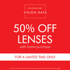 50% Off Lenses with a Frame Purchase- Limited time offer!