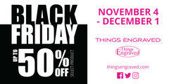 Black Friday  SAVE NOW – Up to 50% off Select Product @Things Engraved