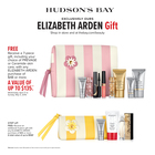 EXCLUSIVELY at HUDSON'S BAY - ELIZABETH ARDEN Gift -  Wednesday, April 17 to Sunday, May 5, 2019.