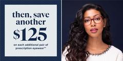 Then, save $125 on each additional pair of prescription eyewear