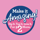 Purchase Any Scoop and 'Make It Amazing!' for $2 More.