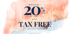 Save 20% off Regular Price Items and TAX FREE on Sale Items!
